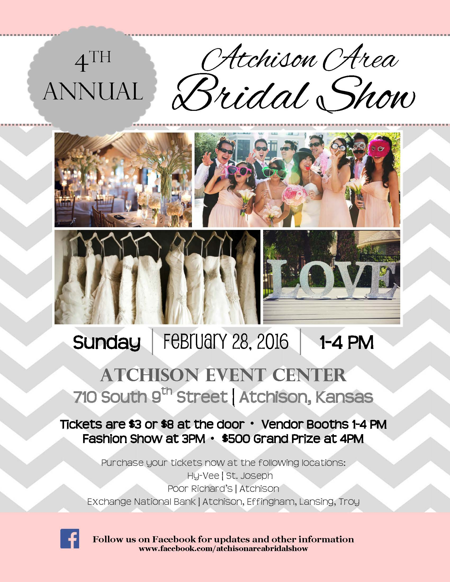 The 4th annual Atchison Area Bridal Show will take place at the Atchison Event Center on Sunday, February, 28, 2016, from 1 p.m. to 4 p.m. Local vendors will be available from 1-4 p.m. A fashion show will take place at 3 p.m., and winners of the giveaway prizes, including the $500 grand prize, will be announced at 4 p.m.  Tickets for the bridal show are $3 in advance. They will be available for purchase from January 1 to February 26 at the following locations:  Hy-Vee in St. Joseph, MO; Poor Richards in Atchison, KS; and the Exchange National Bank locations in Atchison, Effingham, Lansing, and Troy.  Tickets can also be purchased at the door for $8.